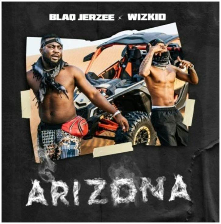 Wizkid Ft. Blaq Jerzee - Arizona