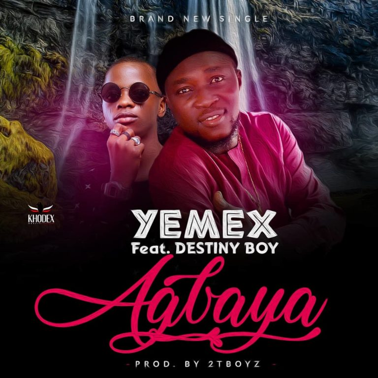 Yemex Ft. Destiny Boy - Agbaya (Prod. By 2TBoiz)