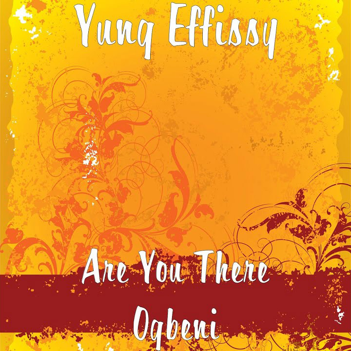 Yung Effissy - Are You There (Ogbeni)