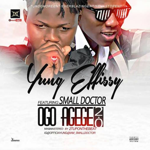 Yung Effissy Ft. Small Doctor - Ogo Agege (2.0)