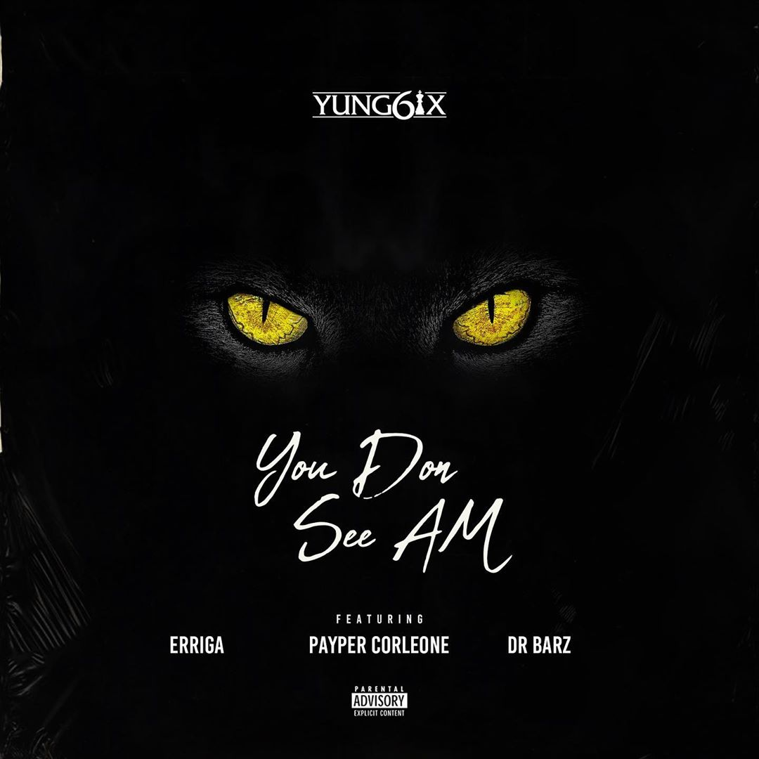 Yung6ix - You Don See Am Ft. Erigga, Payper Corleone & Dr Barz